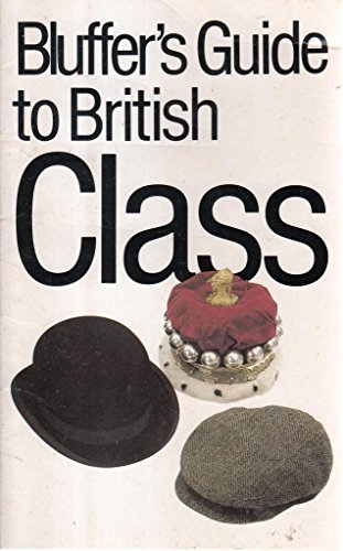 9781853041235: The Bluffer's Guide to British Class: Bluff Your Way in British Class (Bluffer Guides)