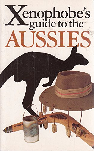 9781853041266: The Xenophobe's Guide to the Aussies (Xenophobe's Guides)
