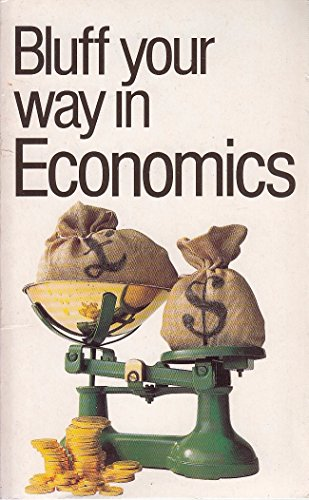 Bluff Your Way in Economics (The Bluffer's: Trow, Stuart