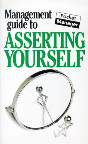 9781853049439: Asserting Yourself (Management Guides)