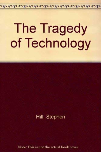The Tragedy of Technology: Human Liberation Versus Domination in the Late Twentieth Century (1853050091) by Hill, Stephen