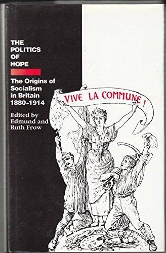 9781853050633: Politics of Hope: The Origins of Socialism in Britain 1880-1914