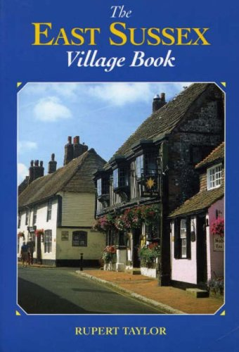 The East Sussex Village Book (Villages of Britain): Taylor, Rupert