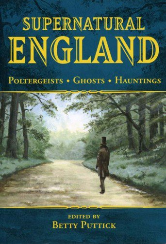 Supernatural England-Poltergeists-Ghosts-Hauntings: Edited By Betty Puttick