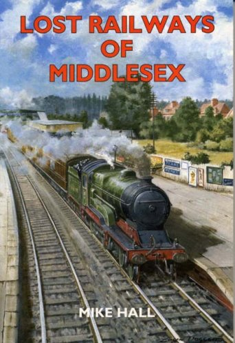 Lost Railways of Middlesex: Hall, Mike