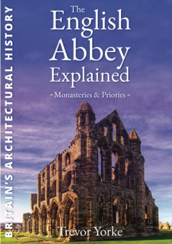 The English Abbey Explained: Monasteries, Priories (England's Living History): Yorke, Trevor