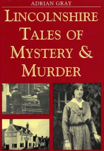 Lincolnshire Tales of Mystery and Murder (Mystery: Gray, Adrian