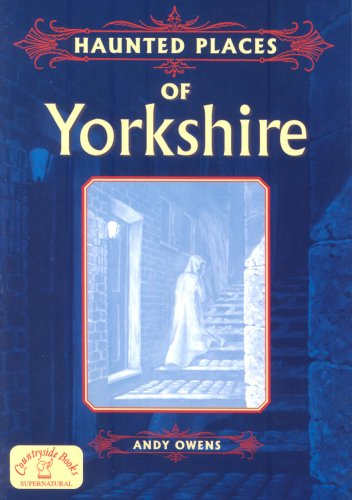 Haunted Places of Yorkshire (Haunted Places) (9781853068751) by Andy Owens