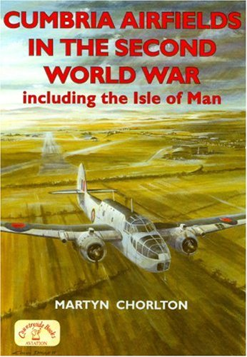 Cumbria Airfields in the Second World War, including the Isle of Man (British Airfields in the ...
