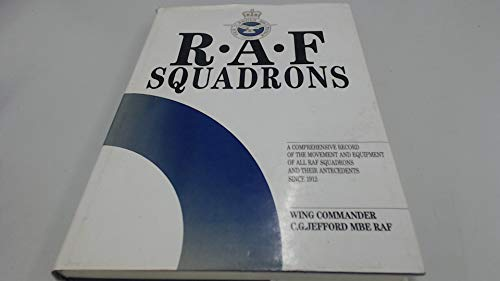 R.A.F. Squadrons: A Comprehensive Record of the Movement and Equipment of all R.A.F Squadrons and ...