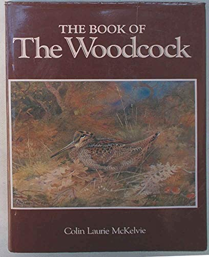 The Book of the Woodcock: McKelvie, Colin L.