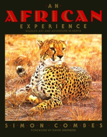 An African Experience: Wildlife Art and Adventure in Kenya: Simon Combes