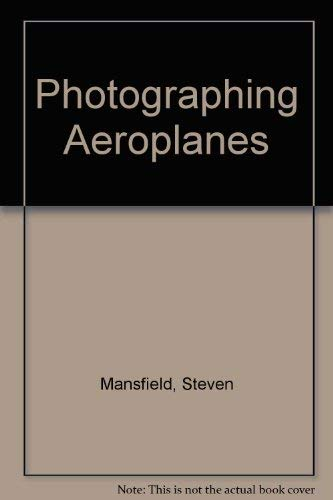 Photographing Aeroplanes: Mansfield, Steven