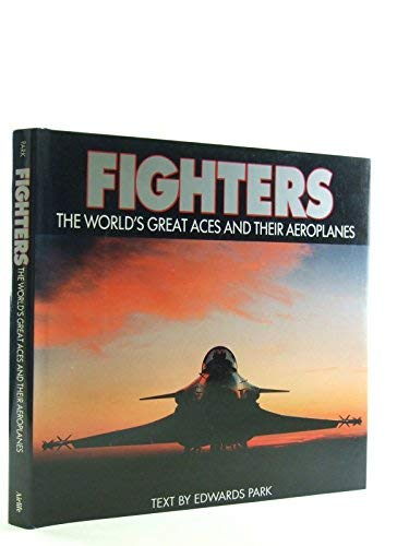 FIGHTERS: THE WORLD'S GREATEST ACES AND THEIR AEROPLANES.: Park, Edwards.