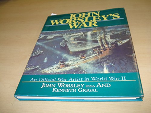John Worsley's War: An Official War Artist In World War II (SCARCE HARDBACK FIRST EDITION, FIRST ...