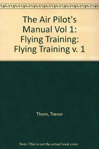 The Air Pilot's Manual 1: Flying Training: Trevor Thom