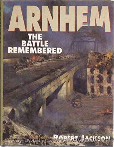 Arnhem. The Battle Remembered.