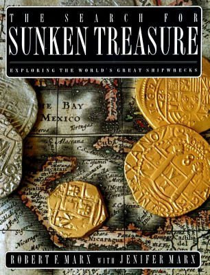 The Search for Sunken Treasure: Exploring the: Robert F. Marx,