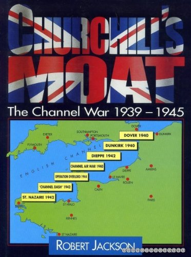 Churchill's Moat. The Channel War 1939-1945