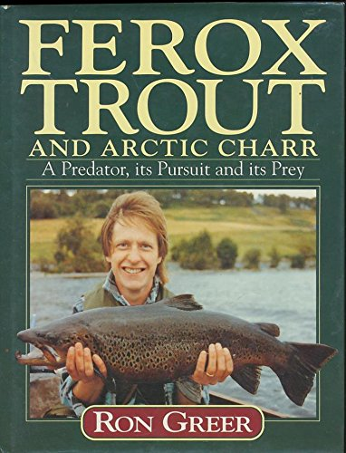 Ferox Trout and Arctic Char : A Predator, Its Pursuit and Its Prey: Greer, Ron