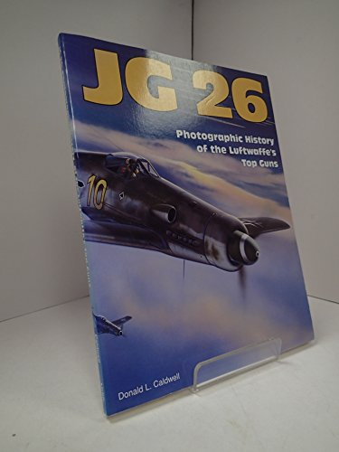 JG 26: Photographic History of the Luftwaffe's: Caldwell, Donald L.