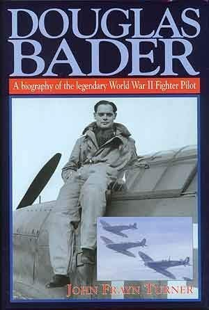 DOUGLAS BADER : A Biography of the Legendary WWII Fighter Pilot