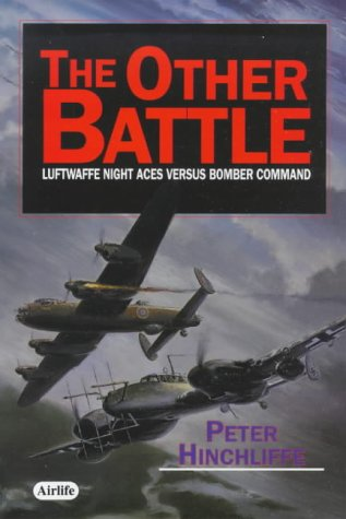 The Other Battle: Lufwaffe Night Aces Versus Bomber Command: Hinchliffe, Peter