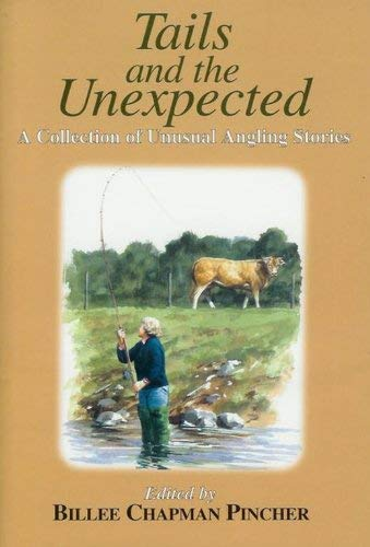TAILS AND THE UNEXPECTED A Collection of Unusual Angling Stories: Pincher, Billee Chapman (Ed. )