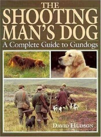Shooting Man's Dog: A Complete Guide to Gundogs