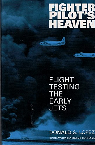 Fighter Pilot's Heaven Flight Testing the Early Jets: Lopez, Donald S.