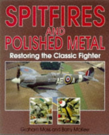 Spitfires and Polished Metal : Restoring the Classic Fighter