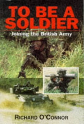 9781853107504: To be a Soldier: Joining the British Army