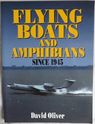 Flying Boats and Amphibians since 1945: Oliver, David