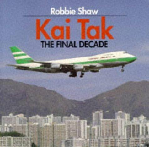 Kai Tak: The Final Decade: Shaw, Robbie