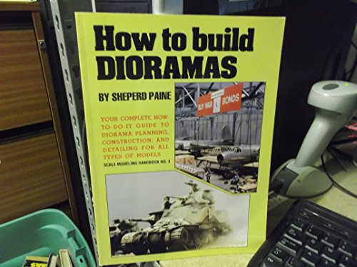 9781853108396: How to Build Dioramas: Your Complete How-to-do-it Guide to Diorama Planning, Construction and Detailing for All Types of Models (Scale Modelling Handbook)