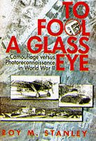 9781853108624: To Fool a Glass Eye : Camouflage Versus Photoreconnaissance in World War II