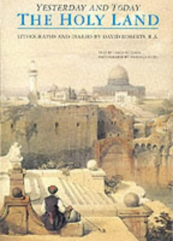 9781853108716: The Holy Land Yesterday and Today: Lithographs and Diaries by David Roberts R.A. (Yesterday & today)