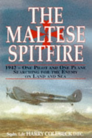 The Maltese Spitfire: 1942 - One Pilot and One Plane Searching for the Enemy on Land and Sea