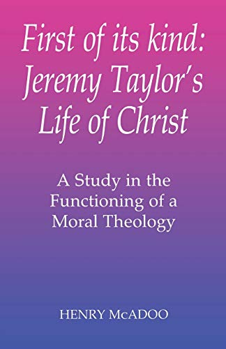 9781853110832: First of Its Kind: Jeremy Taylor's Life of Christ : A Study in the Functioning of a Moral Theology