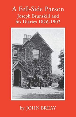 A Fell-Side Parson: Joseph Brunskill and his Diaries 1826-1903: John Breay