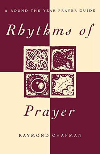 Rhythms of Prayer: A Round the Year Prayer Guide: Raymond Chapman