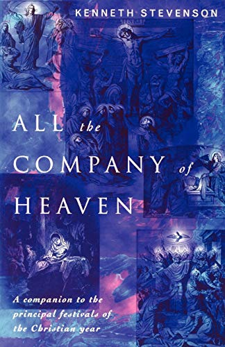 All the Company of Heaven: Companion to the Principal Festivals of the Christian Year: Kenneth ...
