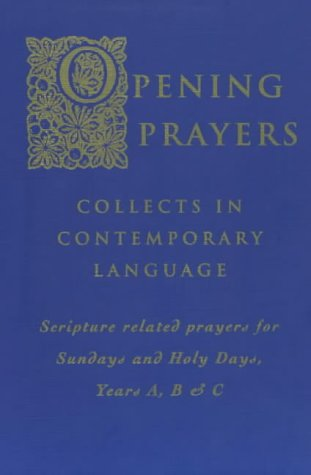 9781853114281: Opening Prayers: Collects in Contemporary Language Scripture Related Prayers for Sundays and Holy Days, Years A, B & C: Collects in a Contemporary ... for Sunday's and Holy Days, Years A, B and C