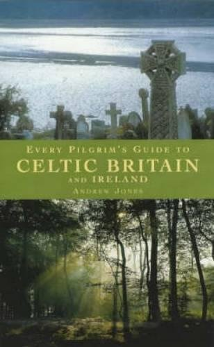 Every Pilgrim's Guide to Celtic Britain and Ireland (9781853114533) by Andrew Jones