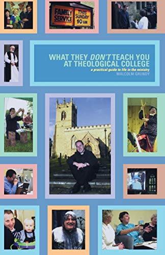 What They Don't Teach You at Theological College (Practical Guide to Life in the Ministry): ...