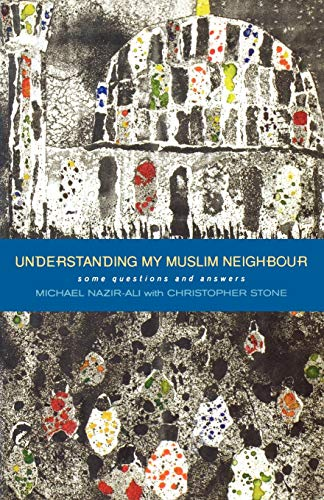 Understanding My Muslim Neighbour: Some Questions and Answers: Christopher Stone