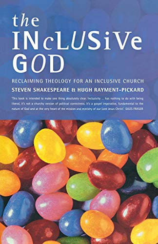 The Inclusive God. Reclaiming Theology for an Inclusive Church: Rayment-Pickard, Hugh & Steven ...
