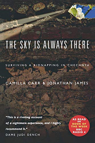 The Sky is Always There: Surviving a Kidnap in Chechnya (9781853118562) by Camilla Carr; Jonathan James