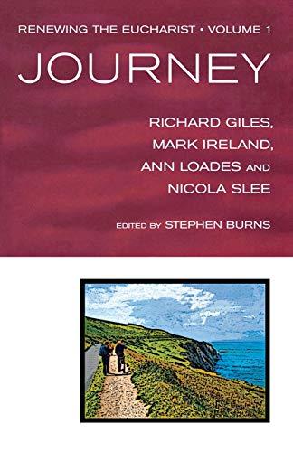 Renewing The Eucharist, Vol. 1: Journey: Richard Giles, Nicola Slee, Ann Loades, Mark Ireland, ...