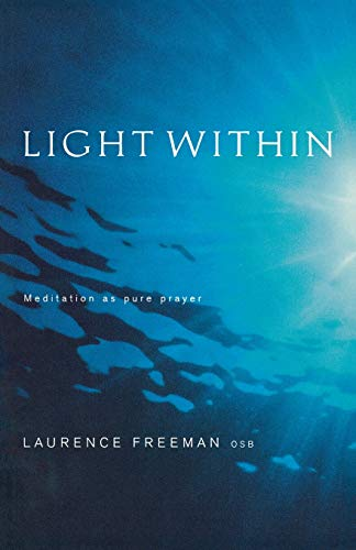 Light Within: Meditiation as Pure Prayer: Meditation as Pure Prayer: Freeman, Laurence